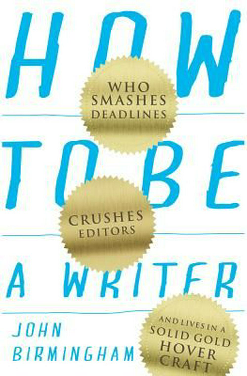 How to be a Writer by John Birmingham, ISBN: 9781742234847