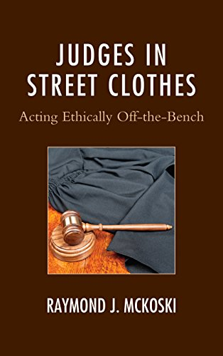 Judges in Street ClothesActing Ethically off-the-Bench