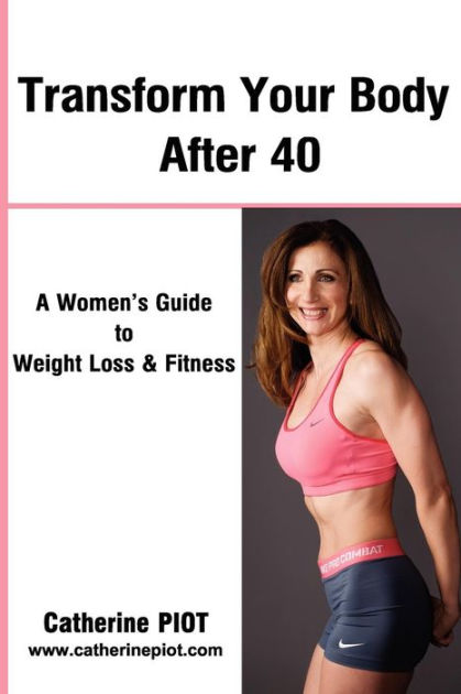 Transform Your Body After 40 by Catherine Piot, ISBN: 9783000352393