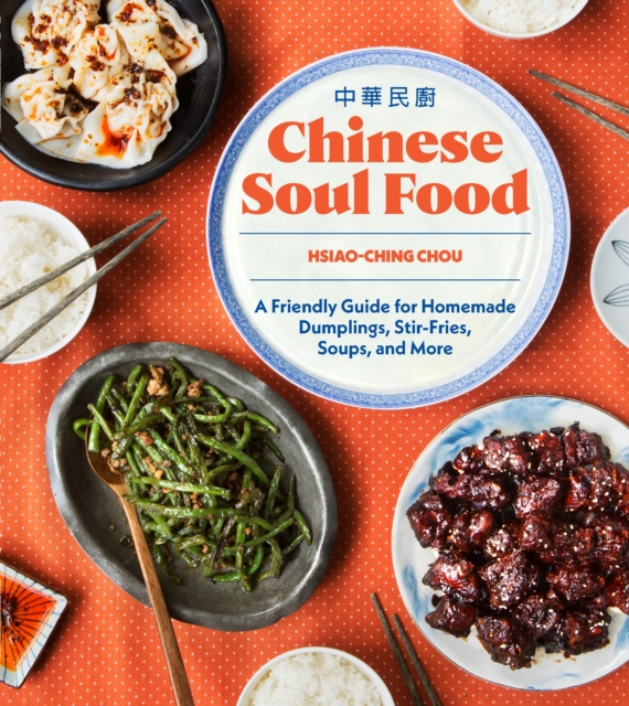 Chinese Soul FoodA Friendly Guide for Homemade Dumplings, Stir-F...