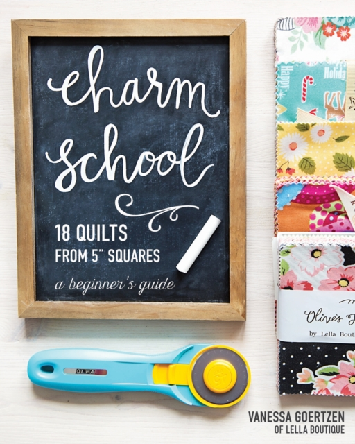 "Charm School 18 Quilts from 5"" SquaresA Beginner's Guide"