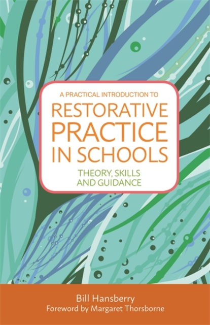 A Practical Introduction to Restorative Practice in SchoolsTheory, Skills and Guidance