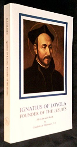 Ignatius of Loyola, Founder of the Jesuits: His Life and Work