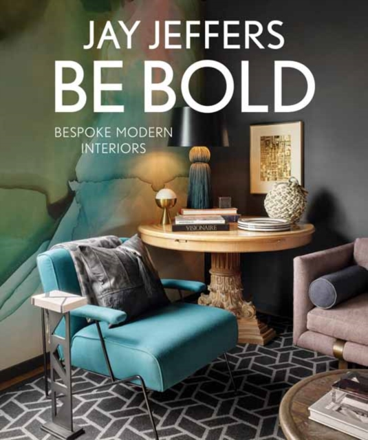 Be Bold: Bespoke Interiors for the Modern Family by Jay Jeffers, ISBN: 9781423650294