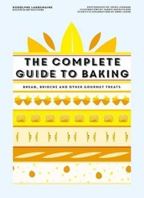 The Complete Guide to BakingBread, brioche and other gourmet treats