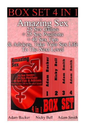 Amazing Sex BOX SET 4 IN 1: 25 Sex Games + 25 Sex Positions + 40 Sex Tips & Advi: (Sex, Marriage, Sex in marriage, Love, Sexuality, Sex positions) ... how to have sex, sex for dummies, kamasutra)