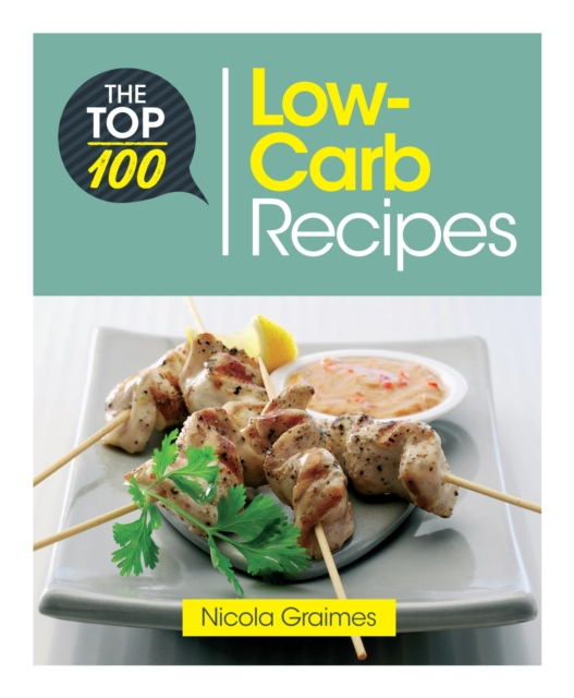 The Top 100 Low-Carb RecipesQuick and Nutritious Dishes for Easy Low-Carb E...