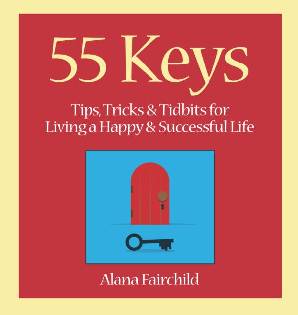 55 KeysTips, Tricks and Tidbits for Living a Happy and...