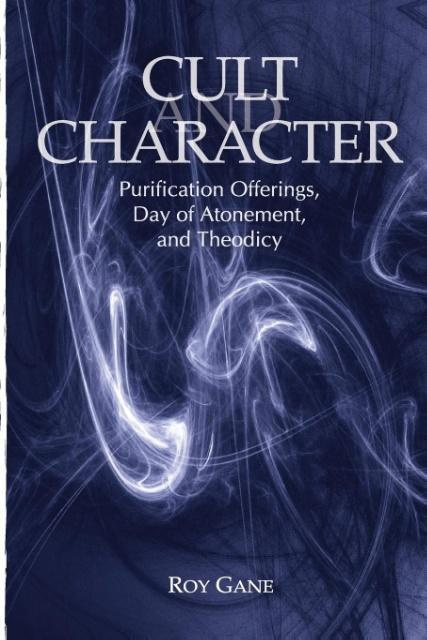 Cult and Character: Purification Offerings, Day of Atonement, and Theodicy by Roy E. Gane, ISBN: 9781575063102