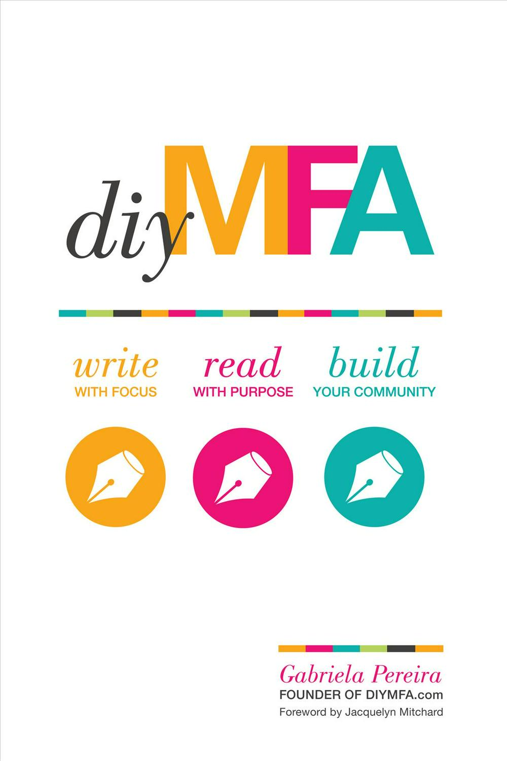 DIY MFAWrite with Focus, Read with Purpose, Build Your... by Gabriela Pereira, ISBN: 9781599639345