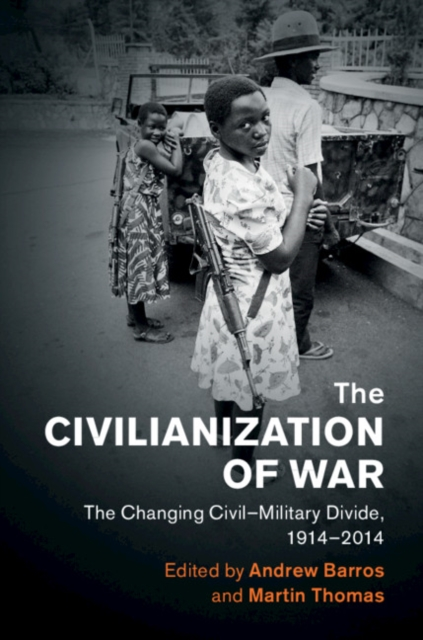 The Civilianization of War: The Changing Civil–Military Divide, 1914–2014 (Human Rights in History)