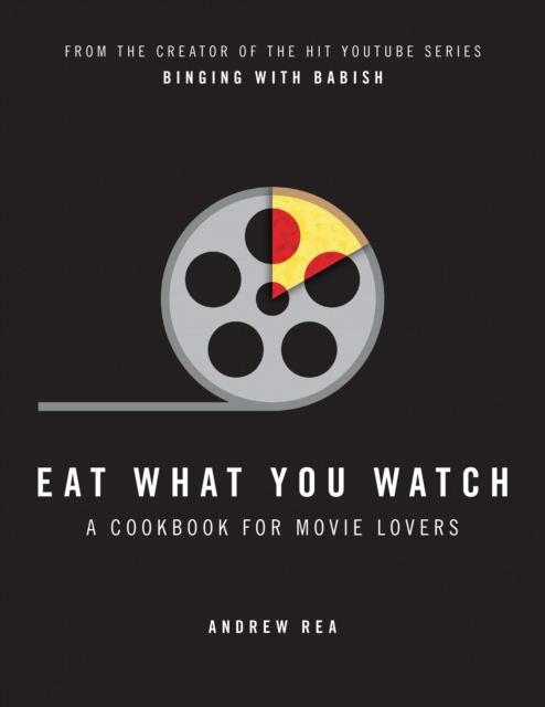 Eat What You Watch: A Cookbook for Movie Lovers by Andrew Rea, ISBN: 9780008283650