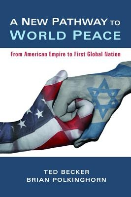 A New Pathway to World PeaceFrom American Empire to First Global Nation