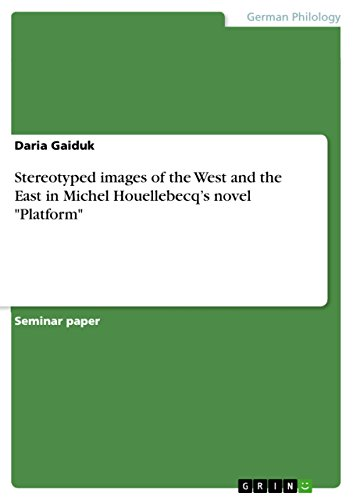 Stereotyped images of the West and the East in Michel Houellebecq's novel 'Platform' by Daria Gaiduk, ISBN: 9783656920076
