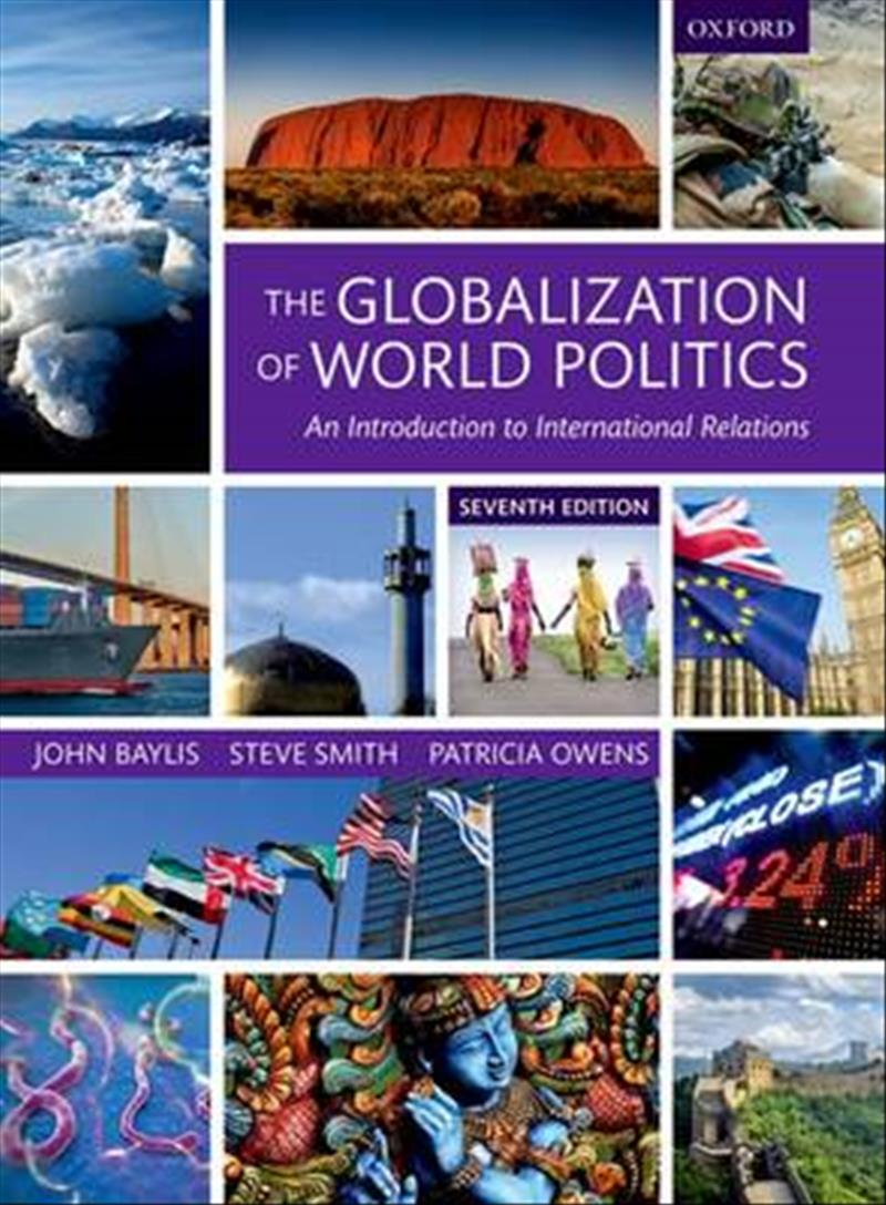 The Globalization of World Politics: An Introduction to International Relations by Steve Smith, John Baylis, Patricia Owens, ISBN: 9780198739852