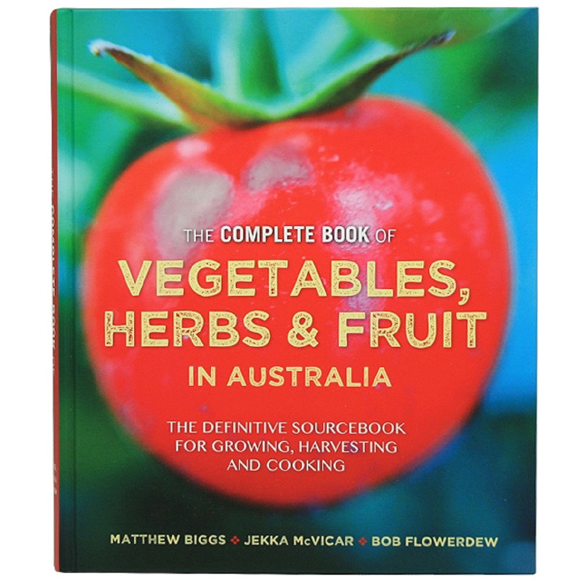 The Complete Book of Vegetables, Herb and Fruit in Australia: the Definitive Sourcebook for Growing, Harvesting and Cooking