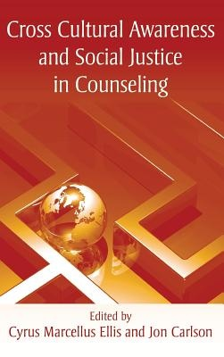 Cross Cultural Awareness and Social Justice in Counseling by Cyrus Marcellus Ellis,Jon Carlson, ISBN: 9781138137318