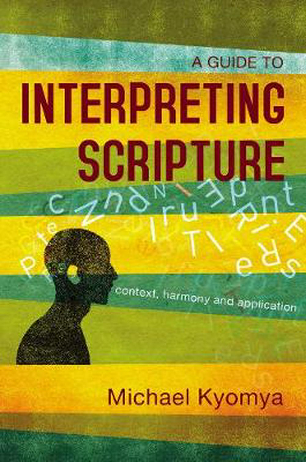 A Guide to Interpreting Scripture: Context, Harmony, and Application by Michael Kyomya, ISBN: 9780310107040