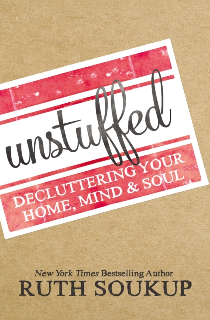 Unstuffed by Ruth Soukup, ISBN: 9780310337690