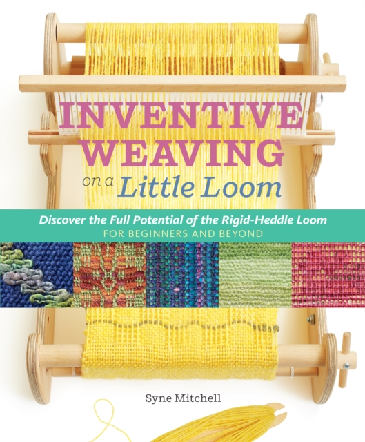 Weaving Large on a Little Loom: Discover the Amazing Potential of the Rigid-Heddle Loom, for Beginners and Beyond