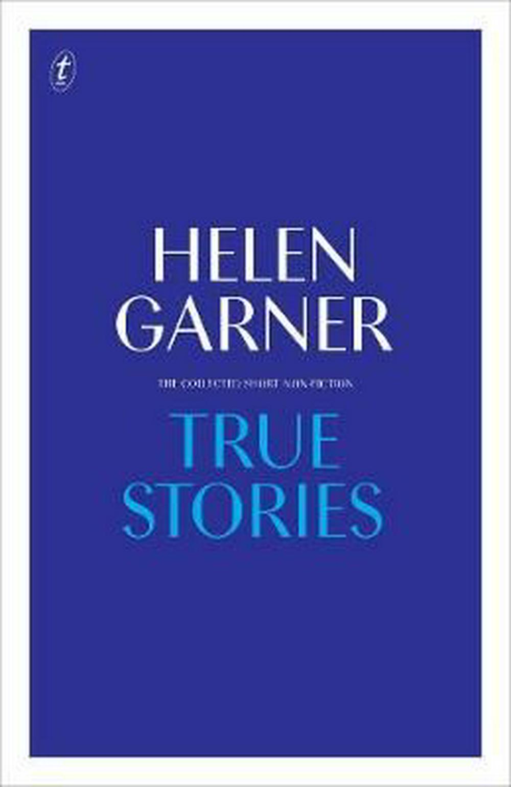 True StoriesThe Collected Short Non-Fiction by Helen Garner, ISBN: 9781925498875