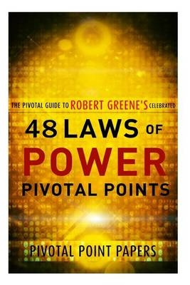 The 48 Laws of Power Pivotal Points -The Pivotal Guide to Robert Greene's Celebrated Book