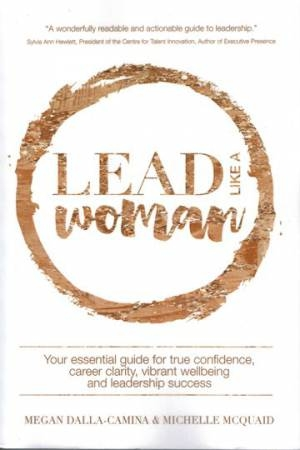 Lead Like A WomanYour Essential Guide for True Confidence, Caree... by Megan Dalla-Camina,Michelle McQuaid, ISBN: 9780994597007