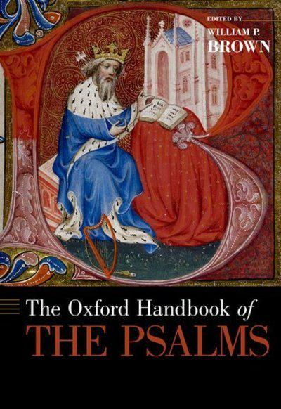 The Oxford Handbook of the Psalms (Oxford Handbooks in Religion and Theology)