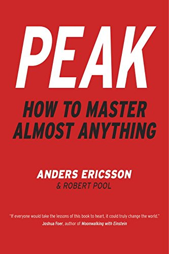 Peak: How to Master Almost Anything by K. Anders Ericsson, ISBN: 9780670068760