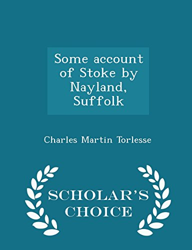 Some Account of Stoke by Nayland, Suffolk - Scholar's Choice Edition by Charles Martin Torlesse, ISBN: 9781294990925