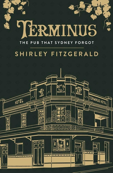 TerminusThe Pub That Sydney Forgot by Shirley Fitzgerald, ISBN: 9781925384352