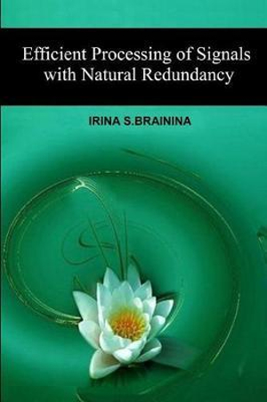 Efficient Processing of Signals with Natural Redundancy by Irina S. Brainina, ISBN: 9781542517508