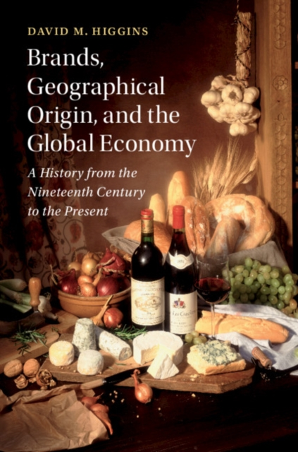 Brands, Geographic Origin, and the Global EconomyA History from the Nineteenth Century to the Pr...