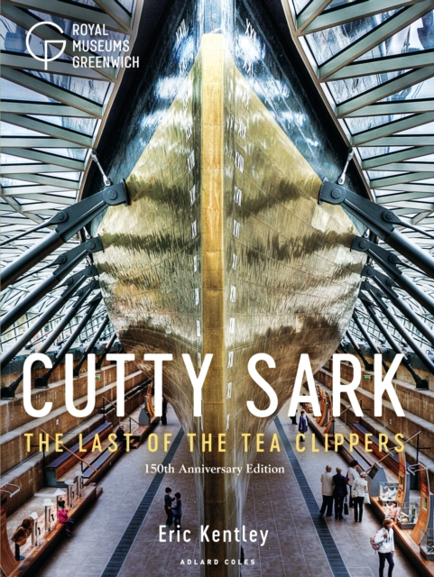 Cutty SarkThe Last of the Tea Clippers (150th Anniversary... by Eric Kentley, ISBN: 9781472959539