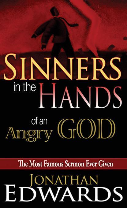 an analysis of the fear in from sinners in the hand of angry god by jonathan edwards By jonathan edwards -their foot shall slide in due time- deut xxxii 35 in this verse is threatened the vengeance of god on the wicked unbelieving israelites, who all the means that there are of sinners going out of the world, are so in god's hands, and so universally and absolutely subject to his power.
