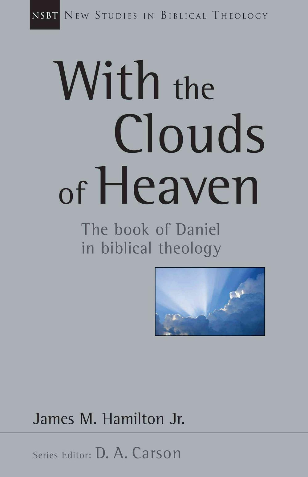 With the Clouds of Heaven: The Book of Daniel in Biblical Theology (New Studies in Biblical Theology) by James M. Hamilton, ISBN: 9780830826339