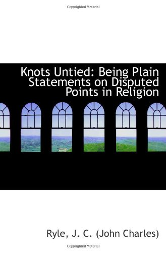 Knots Untied: Being Plain Statements on Disputed Points in Religion