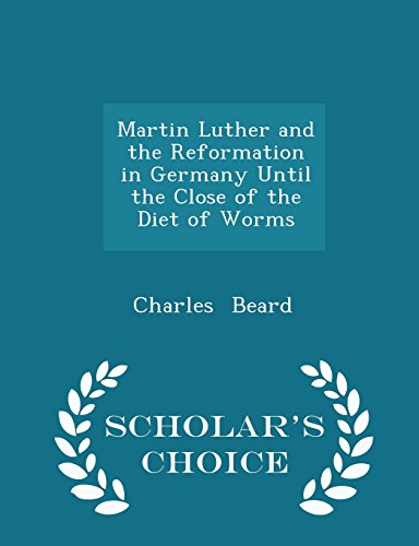 Martin Luther and the Reformation in Germany Until the Close of the Diet of Worms - Scholar's Choice Edition by Charles Beard, ISBN: 9781298235442