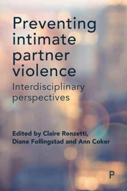 Preventing Intimate Partner Violence: Interdisciplinary Perspectives by Claire Renzetti, ISBN: 9781447333074