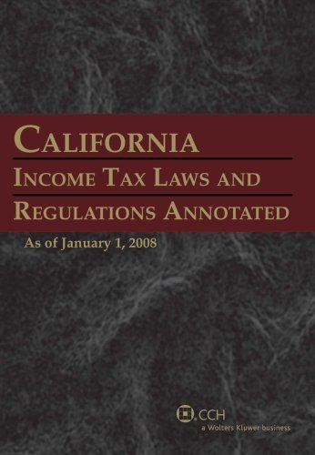 California Income Tax Laws and Regulations Annotated (2008)