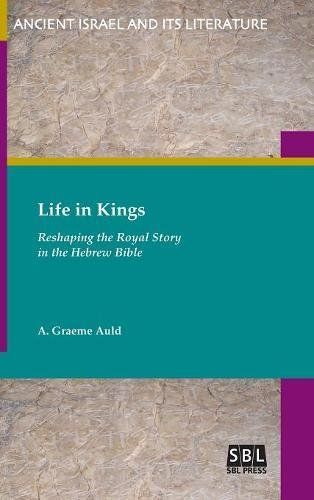 Life in KingsReshaping the Royal Story in the Hebrew Bible