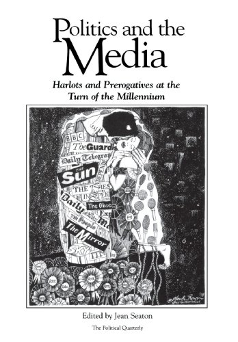 "Politics and the Media: Harlots and Prerogatives at the Turn of the Millennium (""Political Quarterly"" Special Issues)"