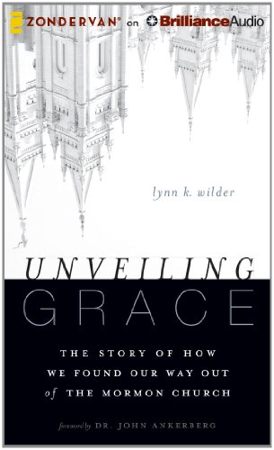 Unveiling Grace: The Story of How We Found Our Way Out of the Mormon Church by Lynn K. Wilder, ISBN: 9781491521410