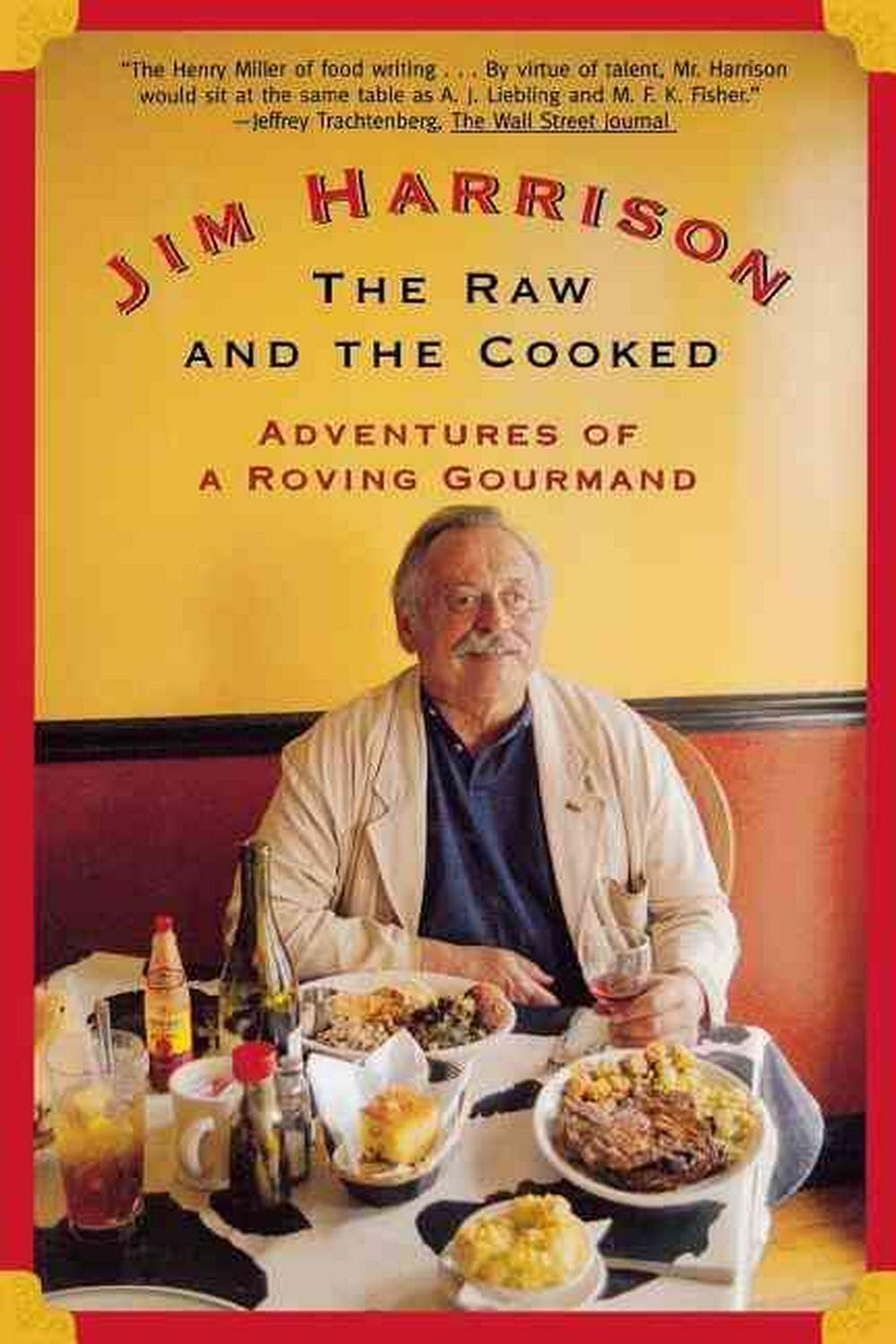 The Raw and the Cooked: Adventures of a Roving Gourmand by Jim Harrison, ISBN: 9780802139375