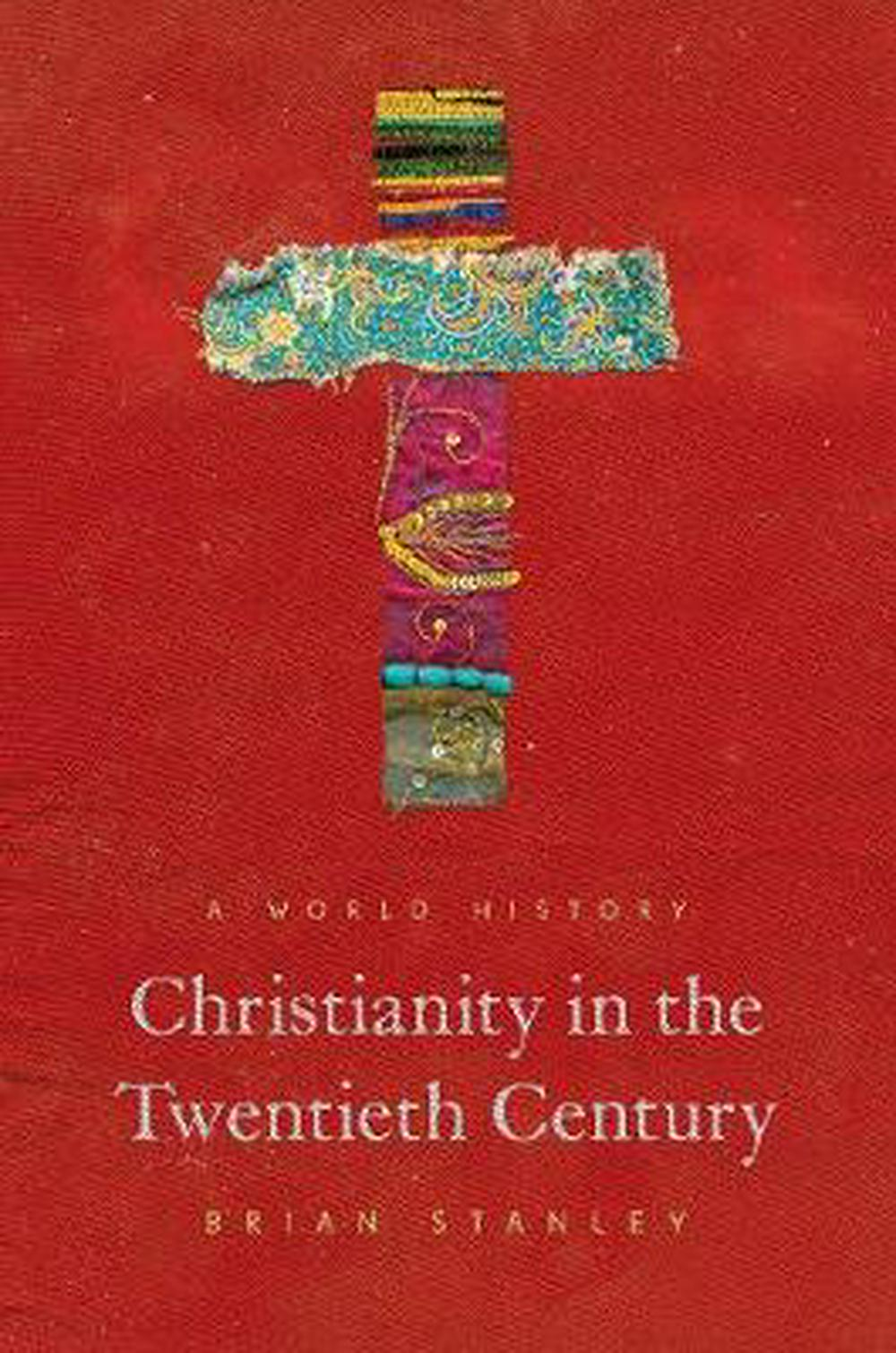 Christianity in the Twentieth CenturyA World History by Brian Stanley, ISBN: 9780691157108