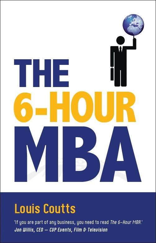 The 6-hour Mba by Louis Coutts, ISBN: 9781921596834