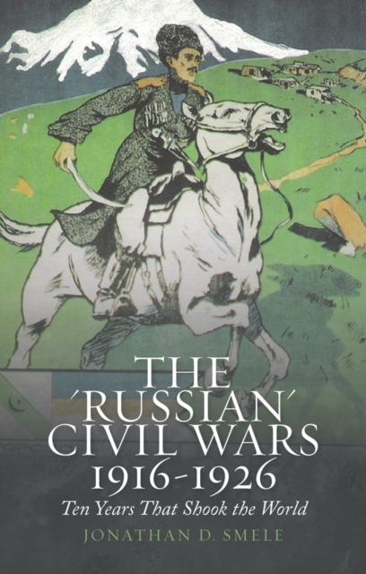 e 'Russian' Civil Wars 1916-1926: Ten Years That Shook the World