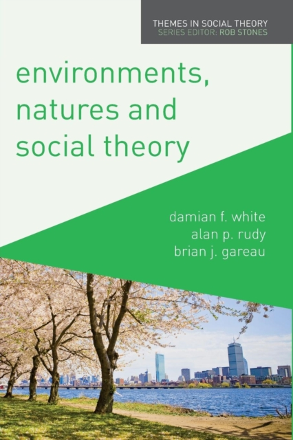 Environments, Natures and Social TheoryThemes in Social Theory