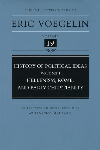 History of Political Ideas: Hellenism, Rome and Early Christianity v. 1 (Collected Works of Eric Voegelin)