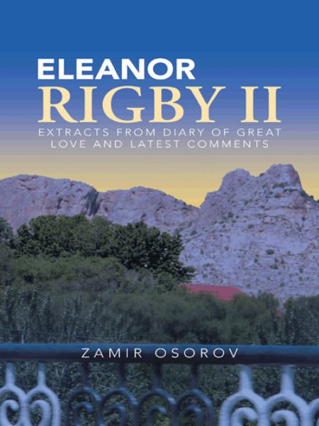 Eleanor Rigby II: Extracts from diary of great love and latest comments by Zamir Osorov, ISBN: 9781482830385